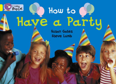Collins Big Cat How to Have a Party: Band 03/Yellow by Susan Gates, Julie Sykes