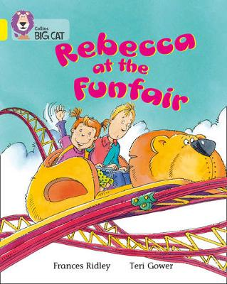 Collins Big Cat Rebecca at the Funfair: Band 03/Yellow by Frances Ridley
