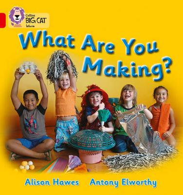Collins Big Cat : What Are You Making?: Band 02b/Red B by Alison Hawes