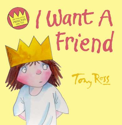 I Want A Friend by Tony Ross