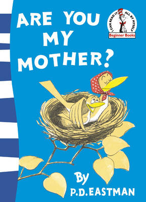 Are You My Mother? by P. D. Eastman