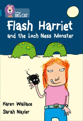 Collins Big Cat: Flash Harriet and the Loch Ness Monster: Band 13/Topaz by Karen Wallace