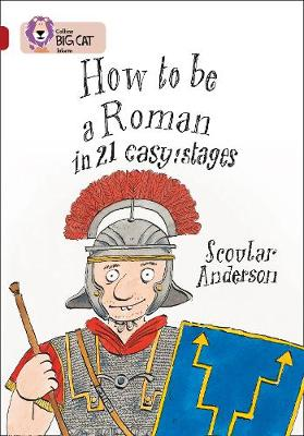 Collins Big Cat How to be a Roman: Band 14/Ruby by Scoular Anderson