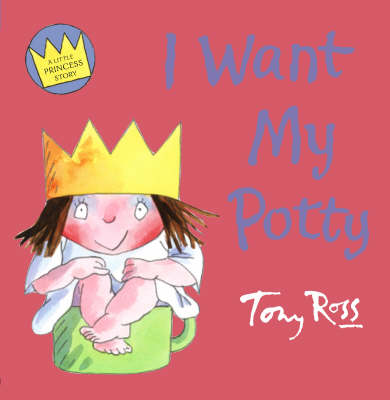 I Want My Potty by Tony Ross