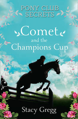 Comet and the Champion's Cup (Pony Club Secrets, Book 5) by Stacy Gregg