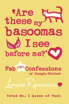 Are These My Basoomas I See Before Me? Fab Final Confessions of Georgia Nicolson by Louise Rennison