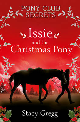 Issie and the Christmas Pony Christmas Special by Stacy Gregg