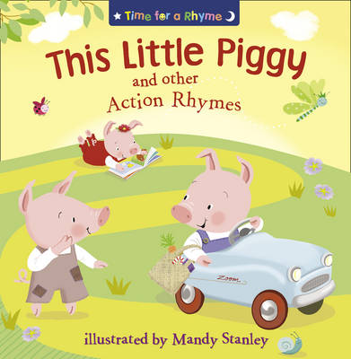 Time For A Rhyme: This Little Piggy and Other Nursery Favourites by Mandy Stanley