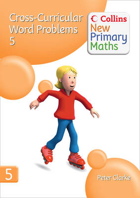 Collins New Primary Maths Cross-Curricular Word Problems 5 Devolping Children's Problem-Solving Skills in the Daily Maths Lesson by Peter Clarke
