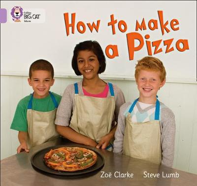 Collins Big Cat How to Make a Pizza: Band 00/Lilac by Zoe Clarke, Steve Lumb
