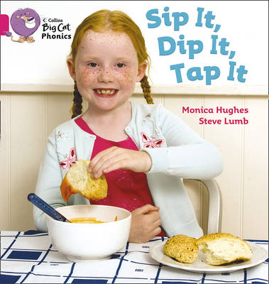 Collins Big Cat Phonics Sip it, Dip it, Tap it: Band 01A/Pink A by Monica Hughes, Steve Lumb