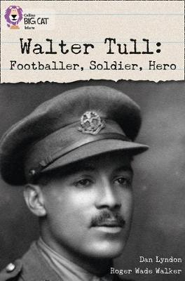 Walter Tull: Footballer, Soldier, Hero Band 17/Diamond by Dan Lyndon
