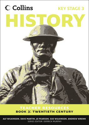 Collins Key Stage 3 History - Teacher Resources 3 by Alf Wilkinson, Sue Wilkinson, Jo Pearson, Dave Martin