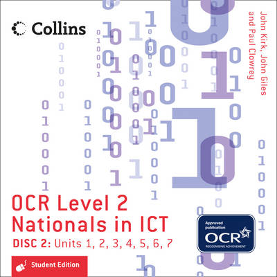 Collins OCR Level 2 Nationals in ICT - Student Edition - Disc 2 Units 1-7 by John Giles, John Kirk, Paul Clowrey