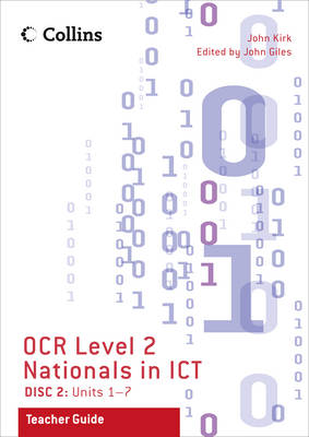 Collins OCR Level 2 Nationals in ICT - Teacher Guide for Disc 2 Units 1-7 by John Giles, John Kirk, Paul Clowrey