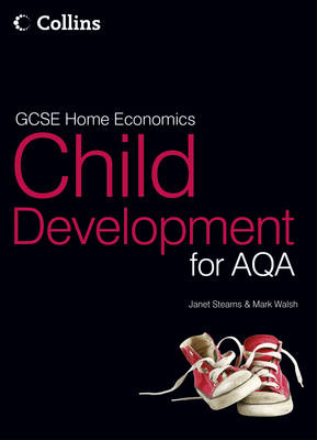 GCSE Child Development for AQA Student Textbook by Mark Walsh, Janet Stearns