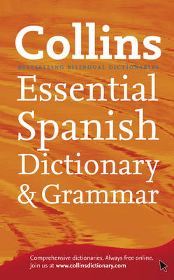 Collins Spanish Dictionary & Grammar Essential Edition 60,000 Translations Plus Grammar Tips for Everyday Use by Collins Dictionaries