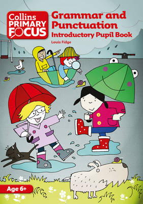Collins Primary Focus; Grammar and Punctuation: Introductory Pupil Book by Louis Fidge, Sarah Lindsay