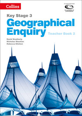 Geographical Enquiry Teacher's Book 2 Teacher's Book 2 by David Weatherly, Nicholas Sheehan, Rebecca Kitchen