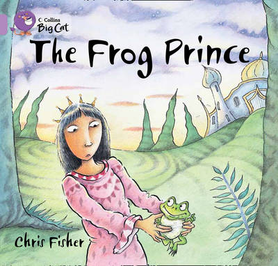 Collins Big Cat The Frog Prince: Band 00/Lilac by Chris Fisher