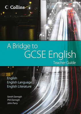 A Bridge to GCSE English - Teacher Guide by Sarah Darragh, Phil Darragh, John Parry
