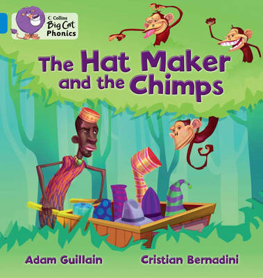 The Collins Big Cat Phonics The Hat Maker and the Chimps: Band 04/Blue by Adam Guillain