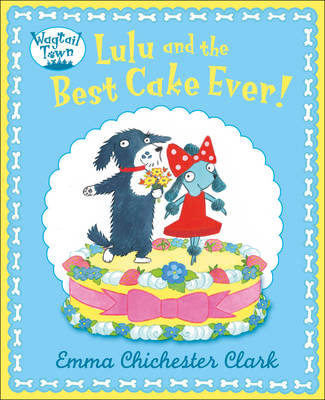 Lulu and the Best Cake Ever by Emma Chichester Clark