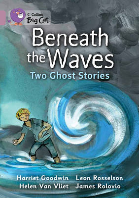 Beneath the Waves: Two Ghost Stories: Band 18/Pearl by Harriet Goodwin, Leon Rosselson