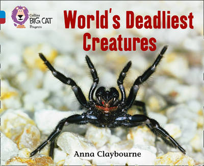 Collins Big Cat Progress World's Deadliest Creatures: Band 04 Blue/Band 14 Ruby by Anna Claybourne