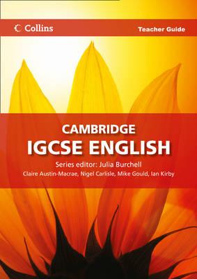 Cambridge IGCSE English Teacher Guide by Julia Burchell, Mike Gould, Claire Austin-Macrae, Ian Kirby