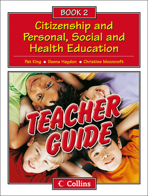 Collins Citizenship and PSHE - Teacher Guide 2 by Pat King, Deena Haydon, Christine Moorcroft