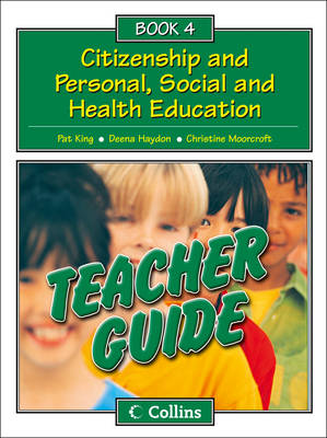 Collins Citizenship and PSHE - Teacher Guide 4 by Pat King, Deena Haydon, Christine Moorcroft
