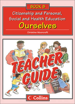 Collins Citizenship and PSHE Teacher Guide B: Ourselves by Christine Moorcroft, Kat Benzinski, Christine Moorcroft, Pat King