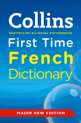 Collins First Time French Dictionary by Collins Dictionaries