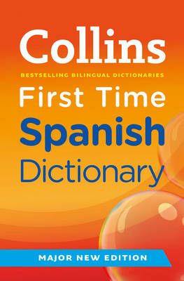 Collins First Time Spanish Dictionary by Collins Dictionaries