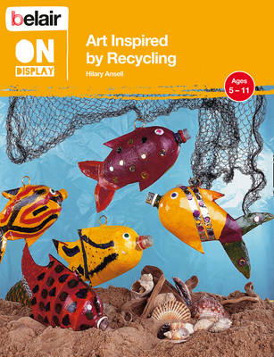 Art Inspired by Recycling by Hilary Ansell