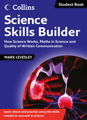 Science Skills Science Skills Builder: How Science Works, Maths in Science and Quality of Written Communication by Mark Levesley
