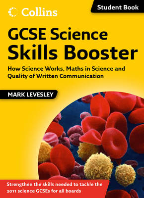 GCSE Science Skills Booster: How Science Works, Maths in Science and Quality of Written Communication by Mark Levesley