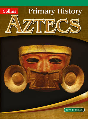 Primary History Aztecs by Tony D. Triggs, Jane Kevin, Priscilla Wood, John Corn