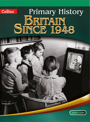 Primary History - Britain Since 1948 by John Corn, Jane Kevin, Priscilla Wood, Tony D. Triggs