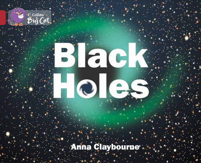 Collins Big Cat Black Holes: Band 14/Ruby by Anna Claybourne