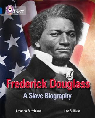 Collins Big Cat Frederick Douglass: A Slave Biography: Band 16/Sapphire by Amanda Mitchison