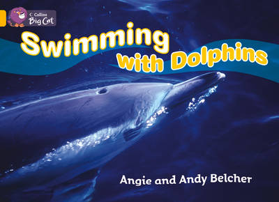 Collins Big Cat Swimming with Dolphins: Band 09/Gold by Angie Belcher, Andy Belcher
