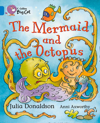 The Mermaid and the Octopus: Band 04/Blue by Julia Donaldson