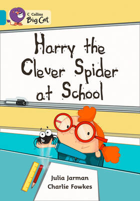 Collins Big Cat Harry the Clever Spider at School: Band 07/Turquoise by Julia Jarman