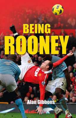 Read on Being Rooney by Alan Gibbons
