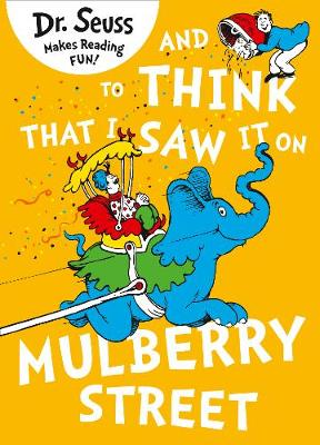 And to Think That I Saw it on Mulberry Street Dr Seuss by Dr. Seuss