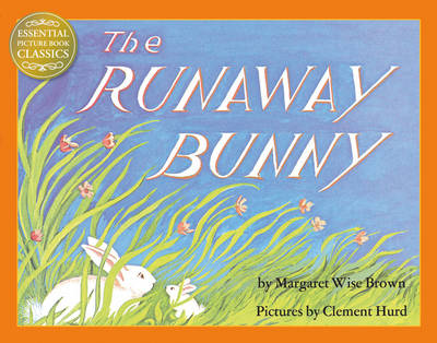 The Essential Picture Book Classics The Runaway Bunny by Margaret Wise Brown