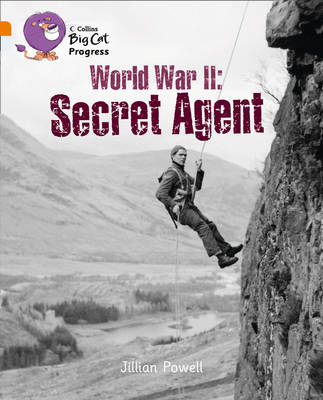 Second World War: Secret Agent Band 06 Orange/Band 17 Diamond by Jillian Powell
