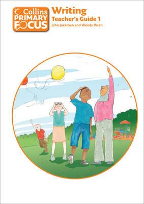 Collins Primary Focus: Writing: Teacher's Guide 1 by John Jackman, Wendy Wren